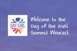 Welcome to the Day of the Girl Summit Webcast