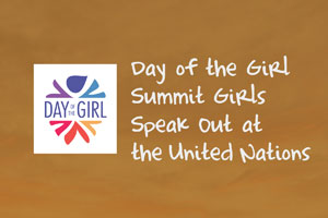 Day of the Girl Summit Girls Speak Out at the United Nations