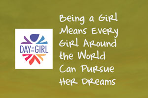 Being a Girl Means Every Girl Around the World Can Pursue Her Dreams